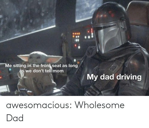Dad: awesomacious:  Wholesome Dad