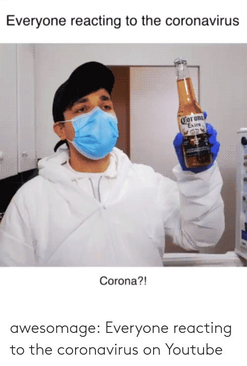 Www Youtube Com: awesomage:  Everyone reacting to the coronavirus on Youtube