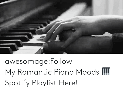 Moods: awesomage:Follow MyRomantic Piano Moods 🎹 Spotify Playlist Here!