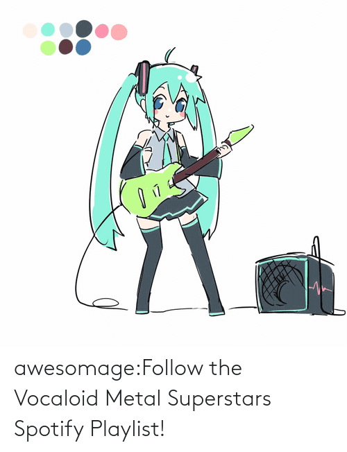 Spotify: awesomage:Follow the Vocaloid Metal Superstars Spotify Playlist!