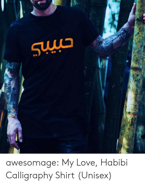 Love, Tumblr, and Blog: awesomage:  My Love, Habibi Calligraphy Shirt (Unisex)