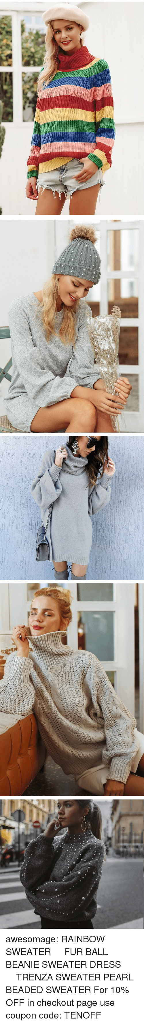 Fashion, Tumblr, and Winter: awesomage:  RAINBOW SWEATER   FUR BALL BEANIE  SWEATER DRESS     TRENZA SWEATER  PEARL BEADED SWEATER  For 10% OFF in checkout page use coupon code: TENOFF