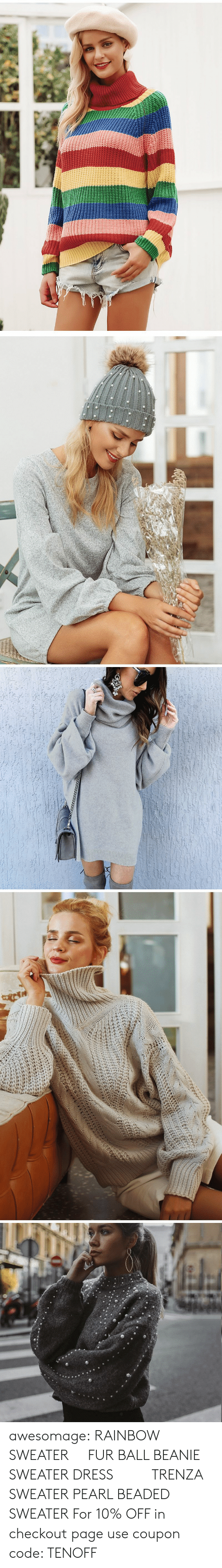 sweaters: awesomage:  RAINBOW SWEATER   FUR BALL BEANIE  SWEATER DRESS     TRENZA SWEATER  PEARL BEADED SWEATER  For 10% OFF in checkout page use coupon code: TENOFF