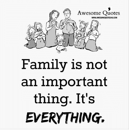 awesome quotes: Awesome Quotes  WWW.AWESOMEQUOTES4U.COM  Familv is not  an important  thing. It's  EVERYTHING.,