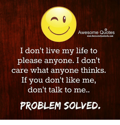 Awesome Quotes Wwwawesomequotes4ucom I Dont Live My Life To Please