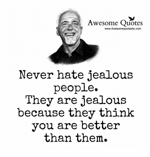 awesome quotes: Awesome Quotes  www.Awesomequotes4u.com  Never hate jealous  people.  They are jealous  because they think  you are better  than them.