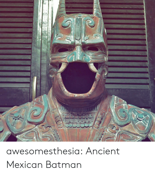 Mexican: awesomesthesia:  Ancient Mexican Batman