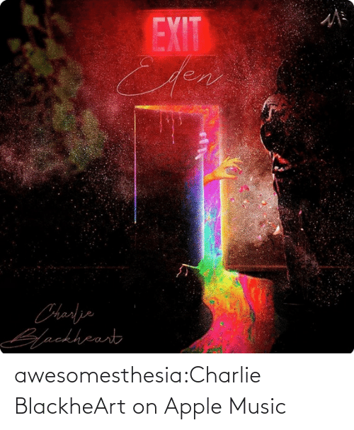 Apple: awesomesthesia:Charlie BlackheArt on Apple Music