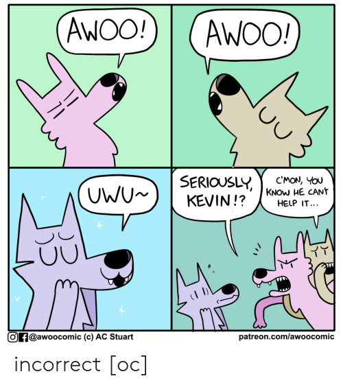 cmon: AWOO!  AWOO!  SERIOUSLY  KEVIN!?  CMON, YOU  KNOW HE CANT  HELP IT...  UWU  patreon.com/awoo comic  Of@awoocomic (c) AC Stuart incorrect [oc]