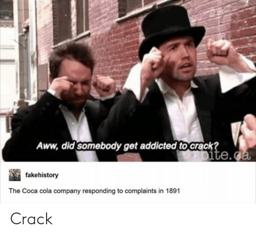 Aww, Coca-Cola, and Tumblr: Aww, did somebody get addicted to Crack?  ite.ca  fakehistory  The Coca cola company responding to complaints in 1891 Crack