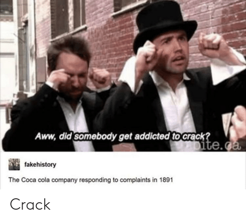 Aww, Coca-Cola, and Tumblr: Aww, did somebody get addicted tocrack?  Site.ga  fakehistory  The Coca cola company responding to complaints in 1891 Crack