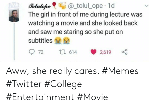 Cares: Aww, she really cares. #Memes #Twitter #College #Entertainment #Movie