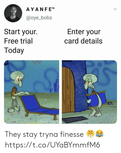Bobs: AYANF ETM  @oye_bobs  Start your.  Free trial  Today  Enter your  card details They stay tryna finesse 😤😂 https://t.co/UYaBYmmfM6