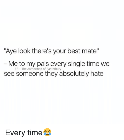 """Palsing: """"Aye look there's your best mate""""  - Me to my pals every single time we  see someone they absolutely hate  FB The Archbishop of Banterbury Every time😂"""