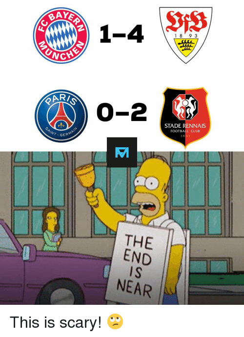 Club, Football, and Memes: AYER  2  1 8 9 3  UNG  CHE  ARI  0-2  STADE RENNAIS  FOOTBALL CLUB  GERMA  AM  THE  END  I S  NEAR This is scary! 🙄