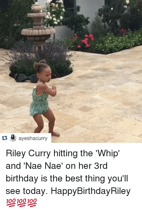 nae nae: ayeshacurry Riley Curry hitting the 'Whip' and 'Nae Nae' on her 3rd birthday is the best thing you'll see today. HappyBirthdayRiley 💯💯💯