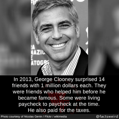 Friends, Memes, and Taxes: AZID  ATOG  In 2013, George Clooney surprised 14  friends with 1 million dollars each. They  were friends who helped him before he  became famous. Some were living  paycheck to paycheck at the time.  He also paid for the taxes.  @factsweird  Photo courtesy of Nicolas Genin / Flickr / wikimedia