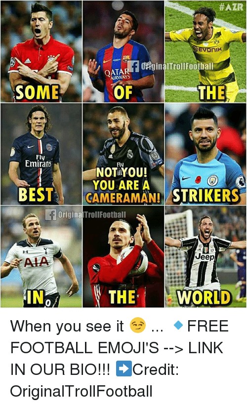 Football, Memes, and When You See It:  #AZR  nIK  AIRWAYS  SOMED OFTHE  OF  THE  Fly  Emirats  FlU  NOI YOU!  YOU ARE A  ES CAMERAMAN STRIKERS  Original TrollFootball  Jeep  AIA  IN  INTHEWORLD  THE i WORLD  0 When you see it 😏 ... 🔹FREE FOOTBALL EMOJI'S --> LINK IN OUR BIO!!! ➡️Credit: OriginalTrollFootball