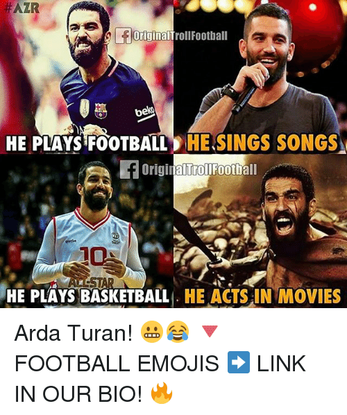 Allstar:  #AZR  OriginalTroll Football  HE PLAYS FOOTBALL  HE SINGS SONGS  origina Football  alTrol ALLSTAR  HE PLAYS BASKETBALL  HE ACTS IN MOVIES Arda Turan! 😬😂 🔻FOOTBALL EMOJIS ➡️ LINK IN OUR BIO! 🔥