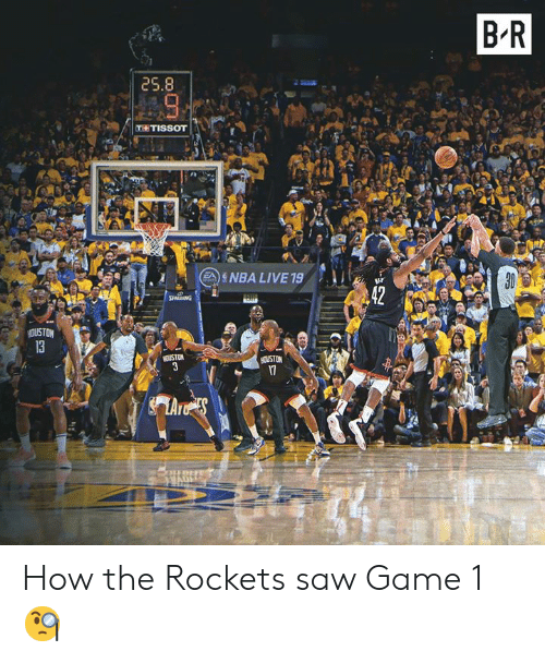 rockets: B R  25.8  T TISSOT  5NBA LIVE 19  ir  13  OUSTON How the Rockets saw Game 1 🧐