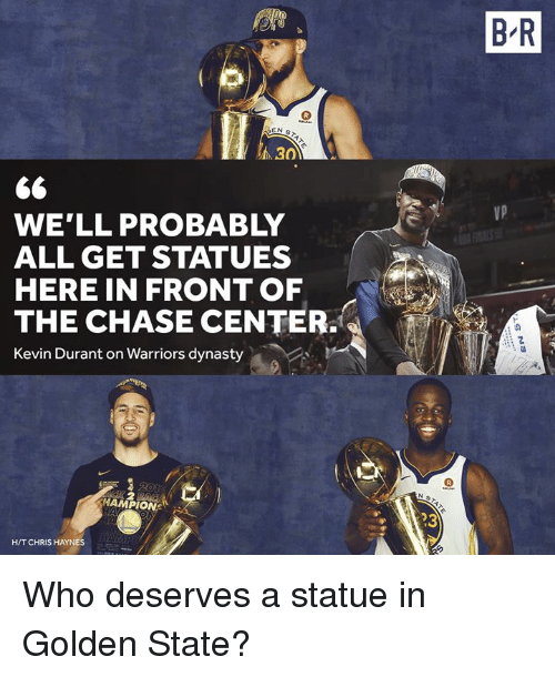 Kevin Durant, Chase, and Golden State: B R  30  VP  WE'LL PROBABLY  ALL GET STATUES  HERE IN FRONT OF  THE CHASE CENTER.  Kevin Durant on Warriors dynasty  :の  HAMPION  23  H/T CHRIS HAYN Who deserves a statue in Golden State?