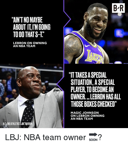 """Magic Johnson, Nba, and Lebron: B R  """"AIN'T NO MAYBE  ABOUT IT,IMGOING  TO DO THATS-T  LEBRON ON OWNING  AN NBA TEAM  """"IT TAKES A SPECIAL  SITUATION, A SPECIAL  PLAYER, TO BECOMEAN  OWNER LEBRON HAS ALL  THOSE BOXESCHECKED  MAGIC JOHNSON  ON LEBRON OWNING  AN NBA TEAM  HIT THEATHLETIC'S JDE VARDO LBJ: NBA team owner 🔜?"""