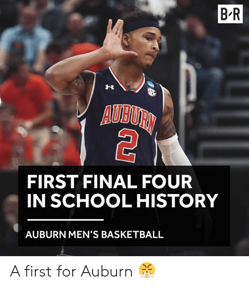 Basketball, School, and Auburn: B-R  AUBURN  FIRST FINAL FOUR  IN SCHOOL HISTORY  AUBURN MEN'S BASKETBALL A first for Auburn 😤