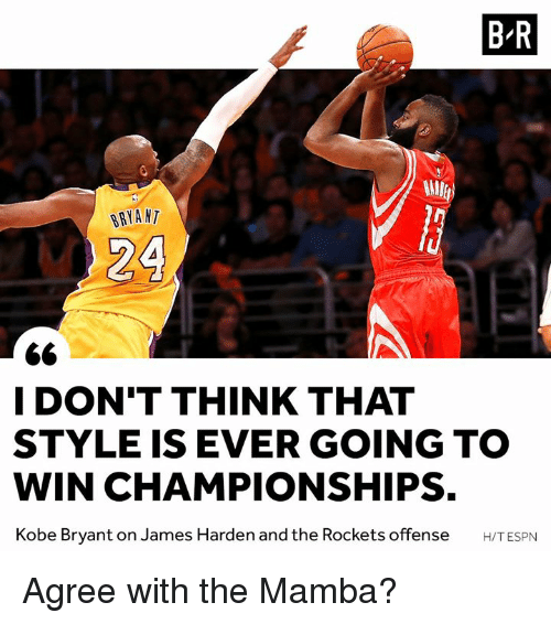 rockets: B-R  BRYA NT  24  I DON'T THINK THAT  STYLE IS EVER GOING TO  WIN CHAMPIONSHIPS.  Kobe Bryant on James Harden and the Rockets offense H/TESPN Agree with the Mamba?