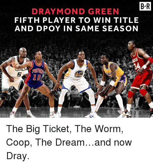 Draymond Green, Worm, and Player: B R  DRAYMOND GREEN  FIFTH PLAYER TO WIN TITLE  AND DPOY IN SAME SEASON The Big Ticket, The Worm, Coop, The Dream…and now Dray.