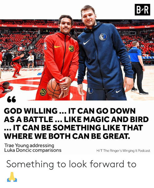 luka: B-R  GOD WILLING IT CAN GO DOWN  AS A BATTLE... LIKE MAGIC AND BIRD  IT CAN BE SOMETHING LIKE THAT  WHERE WE BOTH CAN BE GREAT.  Trae Youna addressina  Luka Doncic comparisons  H/T The Ringer's Winging It Podcast Something to look forward to 🙏