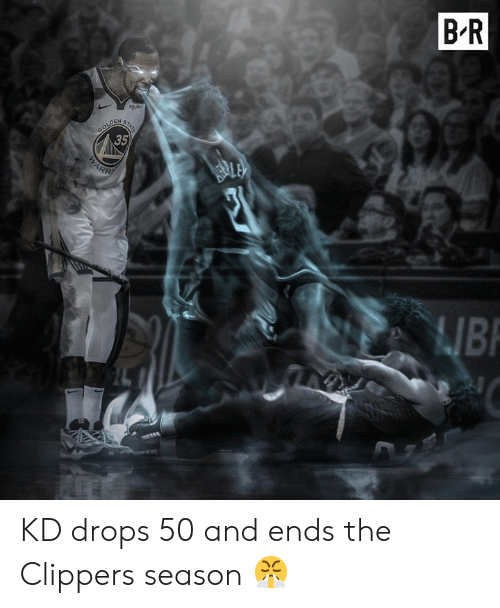 Clippers: B-R  GOLDEM  35  Bl KD drops 50 and ends the Clippers season 😤