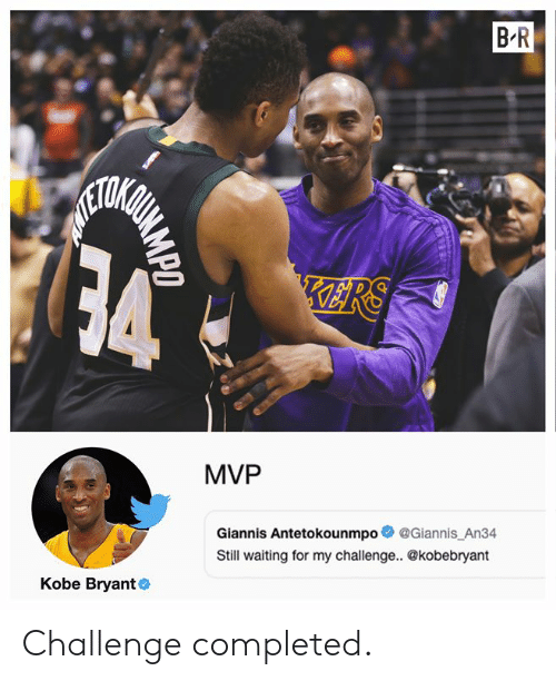 Kobe Bryant, Kobe, and Waiting...: B R  GSTMOUN  ETORG  34  KRS  MVP  @Giannis An34  Giannis Antetokounmpo  Still waiting for my challenge. @kobebryant  Kobe Bryant Challenge completed.