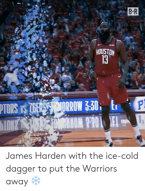 James Harden: B-R  HOUSTON  13 James Harden with the ice-cold dagger to put the Warriors away ❄️