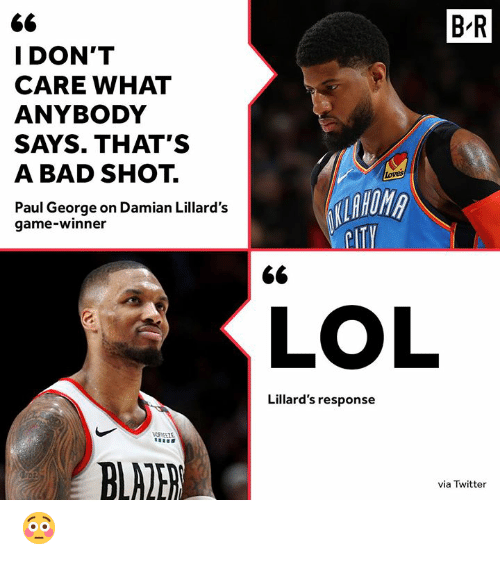Bad, Lol, and Twitter: B-R  I DON'T  CARE WHAT  ANYBODY  SAYS. THAT'S  A BAD SHOT.  Paul George on Damian Lillard's  loves  game-winner  ITY  LOL  Lillard's response  BLALE  via Twitter 😳