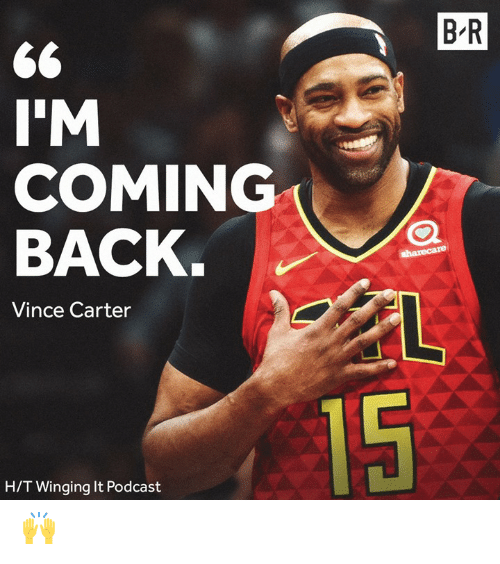 Vince: B R  I'M  COMING  BACK  Vince Carter  15  H/T Winging It Podcast 🙌