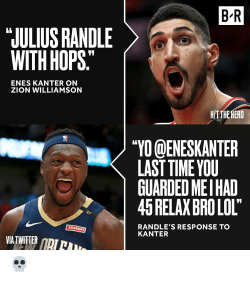 """Enes Kanter, Lol, and Twitter: B R  JULIUS RANDLE  WITH HOPS""""  ENES KANTER ON  ZION WILLIAMSON  HITHE HERD  """"YO@ENESKANTER  LAST TIME YOU  GUARDED MEIHAD  45 RELAX BRO LOL""""  TB  RANDLE'S RESPONSE TO  KANTER  ZATARAINS  VIA TWITTER NI 💀"""