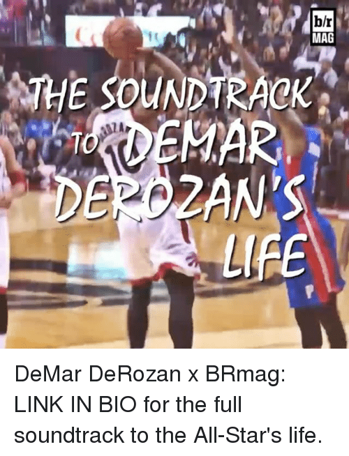 DeMar DeRozan: b/r  MAG  ME SOUNDTRACK  LIBE DeMar DeRozan x BRmag: LINK IN BIO for the full soundtrack to the All-Star's life.