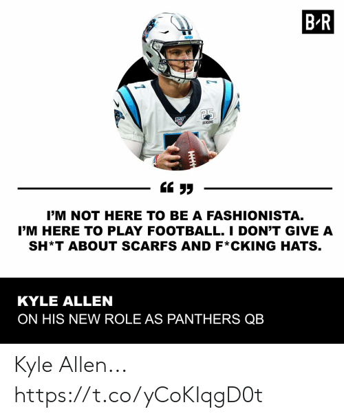 allen: B R  MATHERS  25  SEASONS  I'M NOT HERE TO BE A FASHIONISTA.  I'M HERE TO PLAY FOOTBALL. I DON'T GIVE A  SH*T ABOUT SCARFS AND F*CKING HATS.  KYLE ALLEN  ON HIS NEW ROLE AS PANTHERS QB Kyle Allen... https://t.co/yCoKIqgD0t