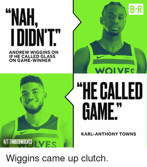 "wiggins: B R  ""NAH,  IDIDNT  ANDREW WIGGINS ON  IF HE CALLED GLASS  ON GAME-WINNER  fitbit  WOIVES  〈 ""HE CALLED  GAME  KARL-ANTHONY TOWNS  HITTIMBERWOLVES  LVES Wiggins came up clutch."