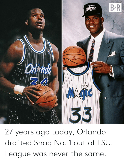 Orlando: B R  OIRLANDO  Agic  MBA  DNianid  Ortndo  DNIG  33 27 years ago today, Orlando drafted Shaq No. 1 out of LSU.   League was never the same.