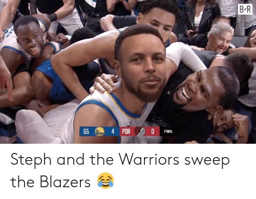 the warriors: B R  PORD  GS  FINAL Steph and the Warriors sweep the Blazers 😂