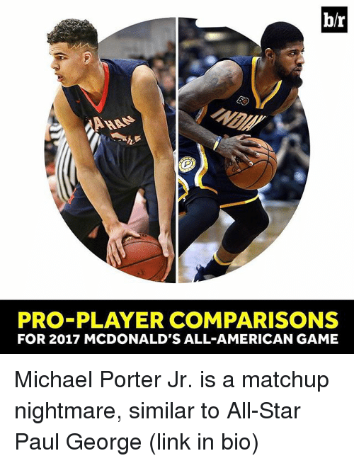 michael porter: b/r  PRO PLAYER COMPARISONS  FOR 2017 MCDONALD'S ALL AMERICAN GAME Michael Porter Jr. is a matchup nightmare, similar to All-Star Paul George (link in bio)
