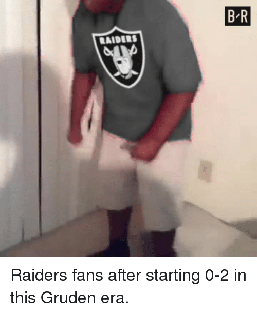 Raiders, Era, and This: B R  RAIDERS Raiders fans after starting 0-2 in this Gruden era.