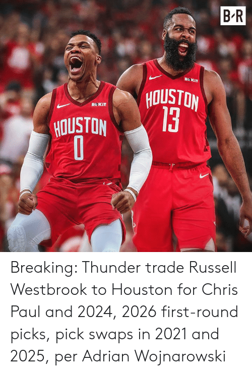 westbrook: B R  ROKIT  NOISIOA  13  ROKIT  HOUSTON Breaking: Thunder trade Russell Westbrook to Houston for Chris Paul and 2024, 2026 first-round picks, pick swaps in 2021 and 2025, per Adrian Wojnarowski