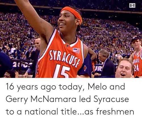 melo: B R  STRACUS 16 years ago today, Melo and Gerry McNamara led Syracuse to a national title…as freshmen