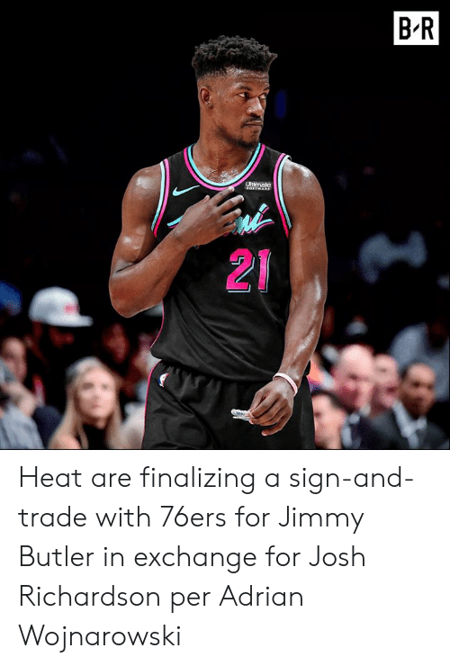Philadelphia 76ers, Jimmy Butler, and Heat: B R  Ultimate  21 Heat are finalizing a sign-and-trade with 76ers for Jimmy Butler in exchange for Josh Richardson per Adrian Wojnarowski