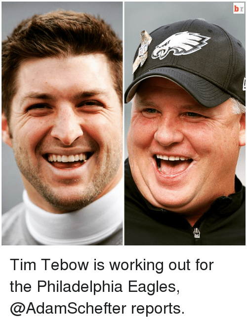 Philadelphia Eagles, Sports, and Working Out: b Tim Tebow is working out for the Philadelphia Eagles, @AdamSchefter reports.