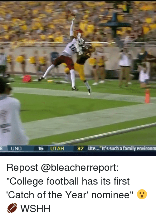 """Catched: B UND  16 UTAH 37 Ute... It'ssuch a family environm Repost @bleacherreport: """"College football has its first 'Catch of the Year' nominee"""" 😮🏈 WSHH"""