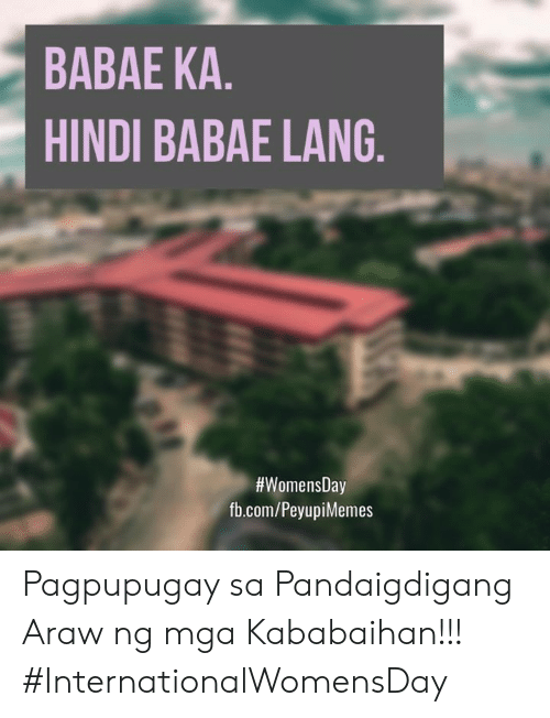 fb.com, Filipino (Language), and Hindi Language: BABAE KA  HINDI BABAE LANG  #WomensDay  fb.com/PeyupiMemes Pagpupugay sa Pandaigdigang Araw ng mga Kababaihan!!! #InternationalWomensDay