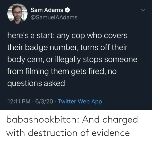 evidence: babashookbitch: And charged with destruction of evidence